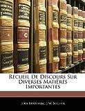 Recueil de Discours Sur Diverses Matières Importantes, Jean Barbeyrac and J. W. Slicher, 114226985X