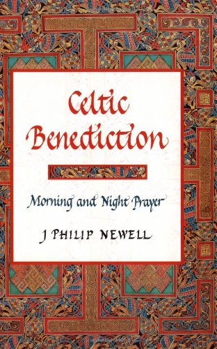 Celtic Benediction Morning and Night Prayer [Newell, J. Philip] (Tapa Dura)