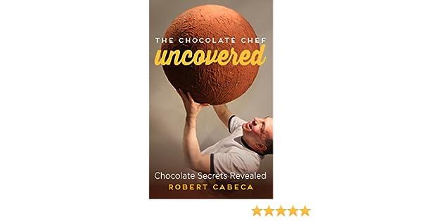 The Chocolate Chef: Uncovered: Chocolate Secrets Revealed - Kindle edition by Robert Cabeca. Cookbooks, Food & Wine Kindle eBooks @ Amazon.com.