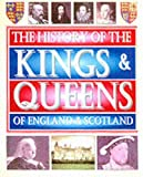 The History of the Kings and Queens of England and Scotland (Childrens Reference)