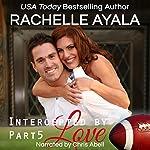 Intercepted by Love: Part Five: The Quarterback's Heart, Book 5 | Rachelle Ayala