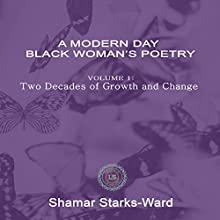A Modern Day Black Woman's Poetry: Volume 1: Two Decades of Growth and Change Audiobook by Shamar Ward Narrated by Shamar Starks-Ward