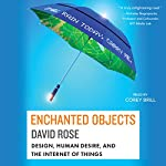 Enchanted Objects: Design, Human Desire, and the Internet of Things | David Rose