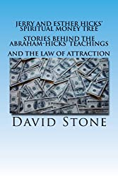 Jerry and Esther Hicks' Spiritual Money Tree: Stories Behind the Abraham-Hicks' Teachings and the Law of Attraction