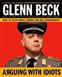 img - for Arguing with Idiots: How to Stop Small Minds and Big Government by Glenn Beck (2009-09-22) book / textbook / text book