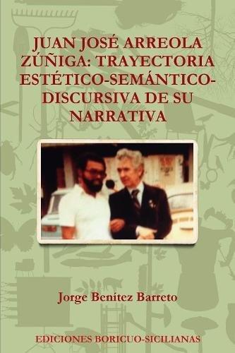 JUAN JOSÉ ARREOLA ZÚÑIGA: TRAYECTORIA ESTÉTICO-SEMÁNTICO-DISCURSIVA DE SU NARRATIVA