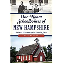 One-Room Schoolhouses of New Hampshire: Primers, Penmanship & Potbelly Stoves (Landmarks)