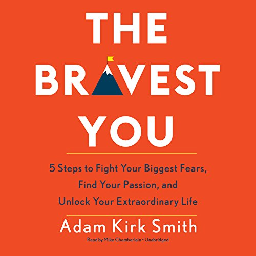 The Bravest You: Five Steps to Fight Your Biggest Fears, Find Your Passion, and Unlock Your Extraordinary Life by Blackstone Audio, Inc.
