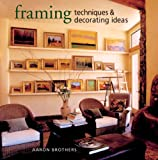 img - for Framing Techniques & Decorating Ideas by Aaron Brothers (2005-08-01) book / textbook / text book