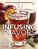 extract of soy - Infusing Flavors: Intense Infusions for Food and Drink: Recipes for oils, vinegars, sauces, bitters, waters & more