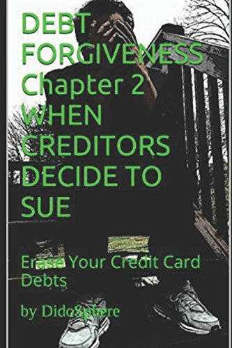 DEBT FORGIVENESS   Volume 2    WHEN CREDITORS DECIDE TO SUE: Erase Your Credit Card Debts Creditor Business Card