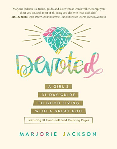 Devoted: A Girl's 31-Day Guide to Good Living with a Great God (Faith To Faith Glory To Glory Bible Verse)