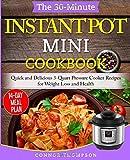 The 30-Minute Instant Pot Mini Cookbook: Quick and