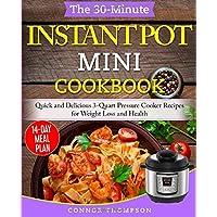The 30-Minute Instant Pot Mini Cookbook: Quick and Delicious 3-Quart Pressure Cooker...