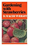Gardening with Strawberries, David Macer Wright, 0877494541