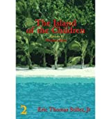 [ { THE ISLAND OF THE CHILDREN } ] by Stiller Jr, Eric T (AUTHOR) Jun-11-2013 [ Paperback ]