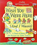 Wish You Were Here (and I Wasn't) by Colin McNaughton (1999-07-05)