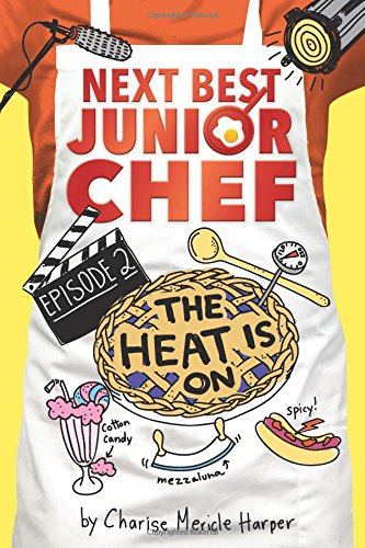 The Heat Is On (Next Best Junior Chef) (Chef For Kids Books)