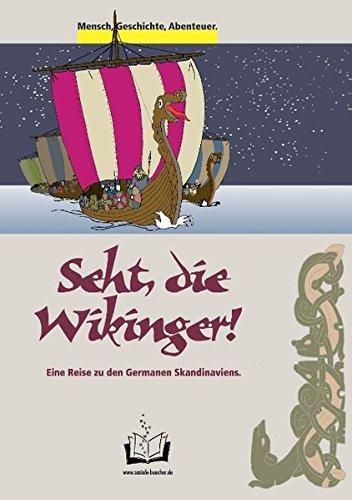 Seht, die Wikinger!: Eine Reise zu den Germanen Skandinaviens. (Mensch, Geschichte, Abenteuer.)