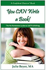 You CAN Write a Book! The No-Nonsense Guide to Self-Publishing (A Confident Choices Book) Paperback