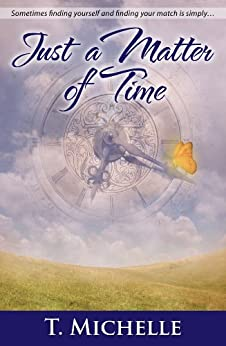 Just a Matter of Time: a Time Travel Romance by [Michelle, T.]