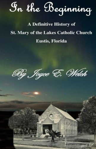 In the Beginning: A difinitive history of St. Mary of the Lakes Catholic Church, Eustis, Florida pdf epub