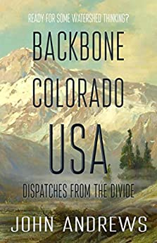 Backbone Colorado USA: Dispatches from the Divide by [Andrews, John]
