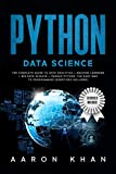 Python Data Science: The Complete Guide to Data Analytics + Machine Learning + Big Data Science + Pandas Python. The Easy Way to Programming (Exercises Included)