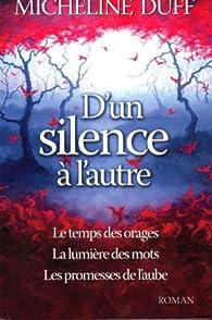 D'un silence à l'autre : Edition complète par Micheline Duff