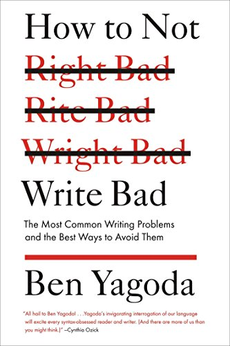 How to Not Write Bad: The Most Common Writing Problems and the Best Ways to Avoid Them (Best Way To Teach Grammar)