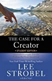 The Case for a Creator Student Edition: A Journalist Investigates Scientific Evidence that Points Toward God (Case For...Series for Students)