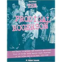 The Prodigal Rogerson: The Tragic, Hilarious, and Possibly Apocryphal Story of Circle Jerks Bassist Roger Rogerson in the Golden Age of LaAPunk, 1979-1996