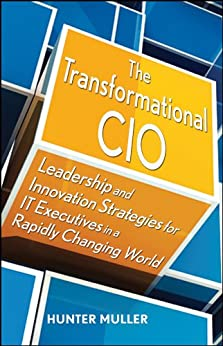 The Transformational CIO: Leadership and Innovation Strategies for IT Executives in a Rapidly Changing World by [Muller, Hunter]