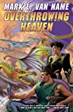 Overthrowing Heaven, Mark L. Van Name, 1439133719