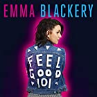 Feel Good 101: The First Book by Emma Blackery Hörbuch von Emma Blackery Gesprochen von: Emma Blackery, Holly Bourne