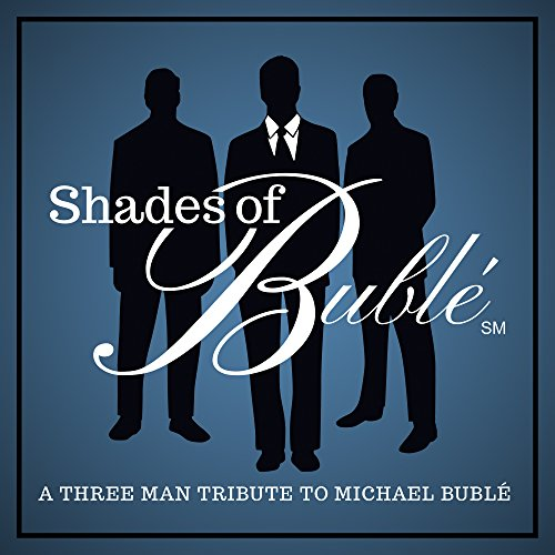 Shades of Bublé: A Three-Man Tribute to Michael - Epic Shades