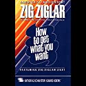 How to Get What You Want Audiobook by Zig Ziglar Narrated by Zig Ziglar