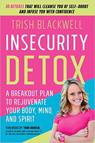 Insecurity detox a breakout plan to rejuvenate your body mind insecurity detox a breakout plan to rejuvenate your body mind and spirit trish blackwell todd durkin ma cscs 9781501121302 amazon books malvernweather Image collections