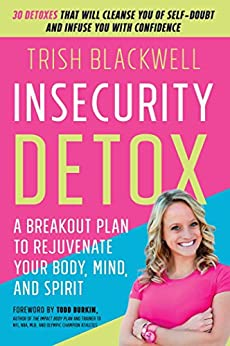 Insecurity Detox: A Breakout Plan to Rejuvenate Your Body, Mind, and Spirit by [Blackwell, Trish]