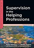 Supervision In The Helping Professions (Supervision in Context)