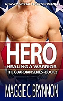 MILITARY ROMANCE: Hero: Healing a Warrior, Book 3: A BWWM Interracial Multicultural Romance (The Guardian Series) by [Brynnon, Maggie C.]