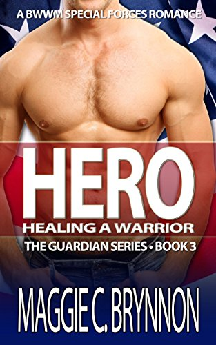 Book: Hero - Healing a Warrior - A BWWM Interracial Military Romance (The Guardian Series Book 3) by Maggie C. Brynnon