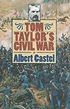 Tom Taylor's Civil War, Albert Castel, 0700610499