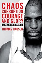 Chaos, Corruption, Courage and Glory: A Year in Boxing