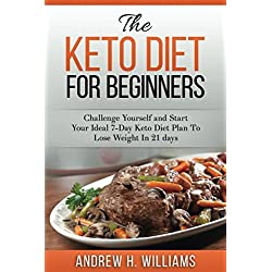 Keto: Diet for Beginners: Challenge Yourself and Start Your Ideal 7-day Keto Diet Plan To Lose Weight in 21 Days