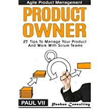 Agile Product Management: Product Owner: 27 Tips To Manage Your Product And Work