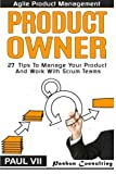 Agile Product Management: Product Owner: 27 Tips To Manage Your Product And Work (scrum, scrum master, agile development, agile software development)