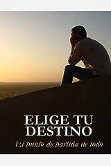 Elige tu destino: El punto de partida de todo (Spanish Edition) Kindle Edition