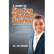 A Guide To Starting Your Own Business-The Fundamentals
