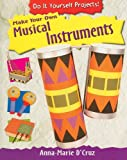 Make Your Own Musical Instruments, Anna-Marie D'Cruz, 1435829255